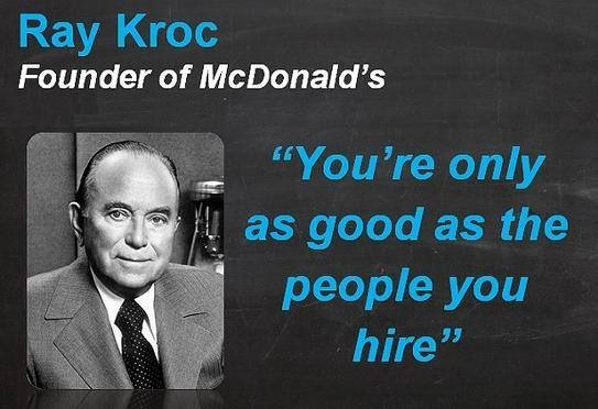"""Image of McDonalds founder with quote that says, """"You're only as good as the people you hire"""""""